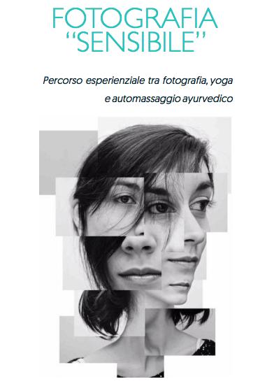Fotografia sensibile, seconda edizione. Un corso che si rivolge a persone con problemi di immagine corporea. Alla riscoperta di sé con yoga, ayurveda e foto